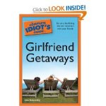 The Complete Idiot's Guide to Girlfriend Getaways - On Sale Now